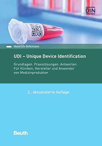 UDI - Unique Device Identification: Grundlagen. Praxislösungen. Antworten. Für Kliniken, Hersteller und Anwender von Medizinprodukten (Beuth Praxis) (German Edition)