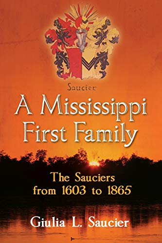 A Mississippi First Family: The Sauciers from 1603 to 1865