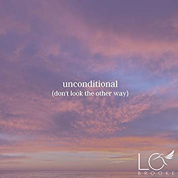 Unconditional (Don't Look the Other Way)