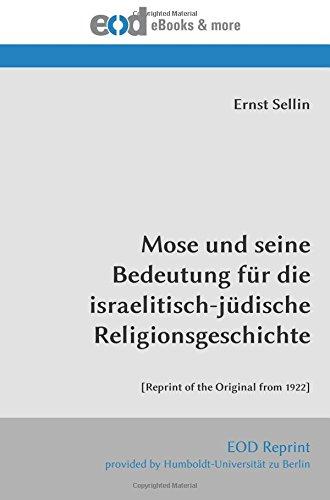 Mose und seine Bedeutung für die israelitisch-jüdische Religionsgeschichte: [Reprint of the Original from 1922]