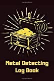 Metal Detecting Log Book: Tresaure Hunting Journal Logbook Notebook for Metal Detectorists & Treasure Hunters to Record & Keep Track of Their Finds - Treasure Hunting Gifts for Boys & Girls