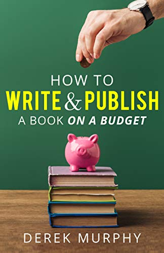 How to write and publish a book on a budget by [Derek Murphy]