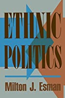 Ethnic Politics by Milton J. Esman(1994-09-22)