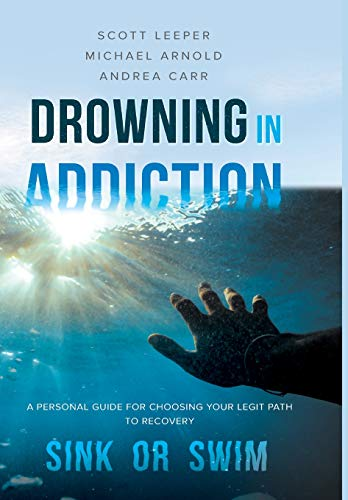 Drowning in Addiction: Sink or Swim: A Personal Guide to Choosing Your Legit Path to Recovery