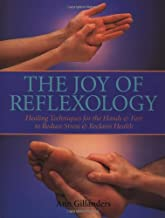 The Joy of Reflexology: Healing Techniques for the Hands and Feet to Reduce Stress and Reclaim Life