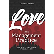 LOVE As a Management Practice: The Motivating Power of Love at Work