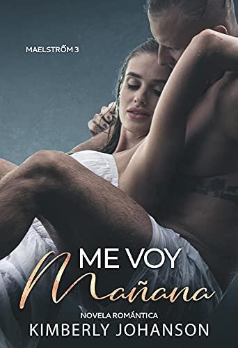 Me Voy Mañana (Maelstrőm nº 3) de Kimberly Johanson
