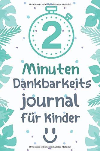 2 Minuten Dankbarkeitsjournal für Kinder: Ein Tagebuch für Kinder, beginnen Sie Ihren Tag mit Dankbarkeit, 120 Seiten