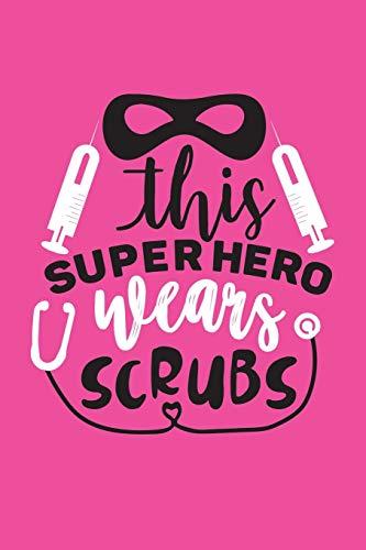 This Super Hero Wears Scrubs: Cute Nurse Journal - Easy Find Bright Pink! Best Nurse Gift Ideas Medical Notebook