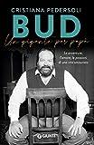 bud. un gigante per papà: le avventure, l'amore, le passioni di una vita smisurata