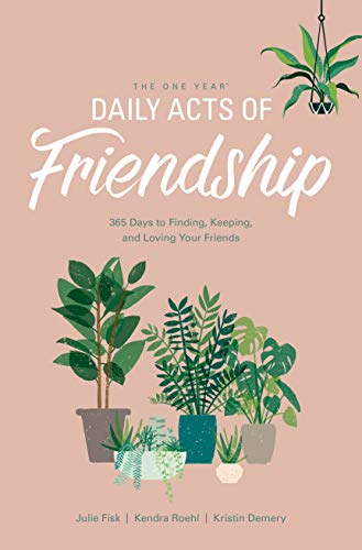 Compare Textbook Prices for The One Year Daily Acts of Friendship: 365 Days to Finding, Keeping, and Loving Your Friends  ISBN 9781496441010 by Demery, Kristin,Fisk, Julie,Roehl, Kendra