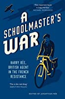 A Schoolmaster's War: Harry Ree, British Agent in the French Resistance