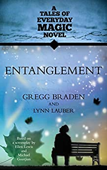 Entanglement (Tales of Everyday Magic) by [Gregg Braden, Lynn Lauber]