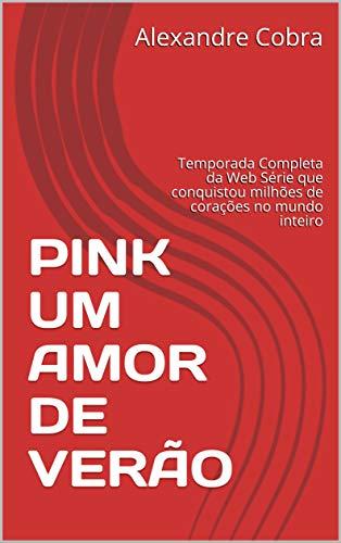 PINK UM AMOR DE VERÃO: Temporada Completa da Web Série que conquistou milhões de corações no mundo inteiro (Portuguese Edition)