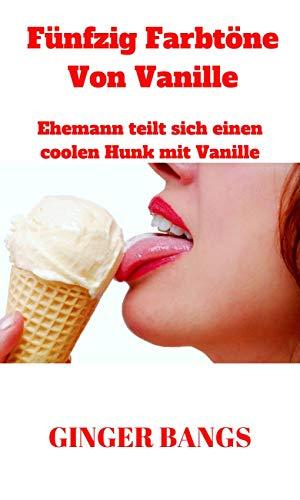 Fünfzig Farbtöne Von Vanille: Ehemann teilt sich einen coolen Hunk mit Vanille (Vanille-Geschichten 1)