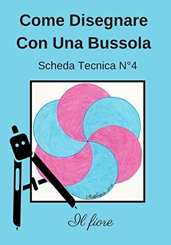 Come Disegnare Con Una Bussola Scheda Tecnica N° 4 Il fiore: Impara a disegnare per bambini di 6 anni   Disegno della bussola   Libro di attività geometriche, artistiche e manuali.