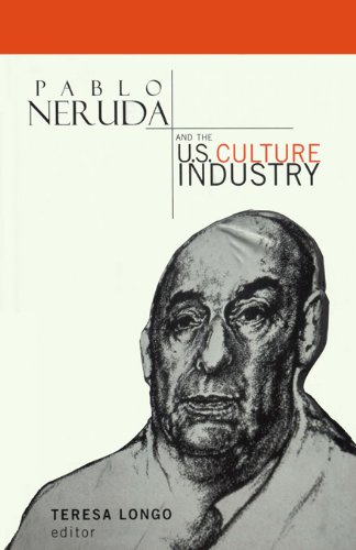 Pablo Neruda and the U.S. Culture Industry (Hispanic Issues) (English Edition)