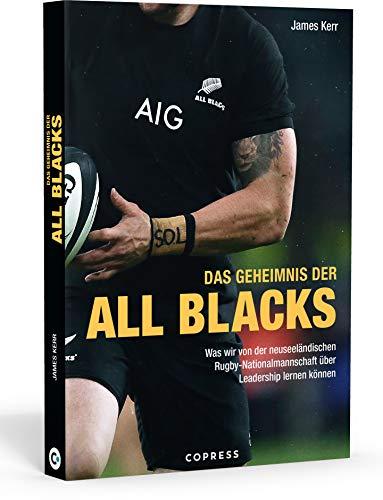 Das Geheimnis der All Blacks. Rugby und Leadership: Was wir vom Erfolgsrezept der neuseeländischen Rugby-Nationalmannschaft lernen können. Tipps für ... über Leadership lernen können.
