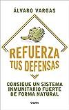 Refuerza tus defensas: Consigue un sistema inmunitario fuerte de forma natural (Bienestar, salud y vida sana)