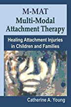 M-MAT Multi-Modal Attachment Therapy: Healing Attachment Injuries in Children and Families