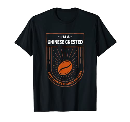 I'm a Chinese Crested and Coffee Kind of Girl Puff-Hund T-Shirt