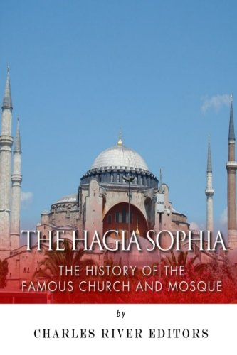 The Hagia Sophia: The History of the Famous Church and Mosque