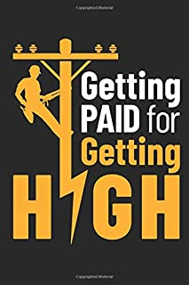 Getting Paid for Getting High: Lineman Journal, Blank Paperback Lined Notepad for Electrical Line Worker to write in, 150 ...