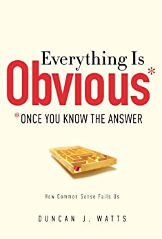 Everything Is Obvious: *Once You Know the Answer by [Duncan J. Watts]