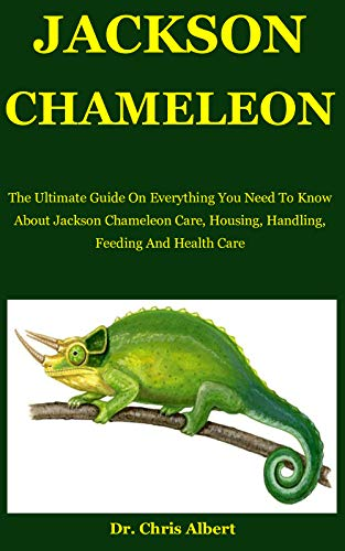 Jackson Chameleon: The Ultimate Guide On Everything You Need To Know About Jackson Chameleon Care, Housing, Handling, Feeding And Health Care (English Edition)