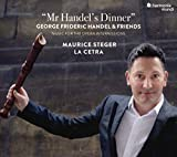 Mr Handel's Dinner (Concertos, Sonatas and Chaconnes) - Maurice Steger