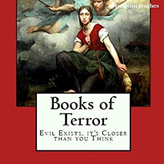 Books of Terror: Evil Exists, It's Closer Than You Think                   By:                                                                                                                                 Marilynn Hughes                               Narrated by:                                                                                                                                 David Angelo                      Length: 5 hrs and 12 mins     Not rated yet     Overall 0.0