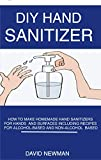 DIY Hand Sanitizer: How to Make Homemade Hand Sanitizers for Hands and Surfaces including Recipes for Alcohol-Based and Non-Alcohol Based