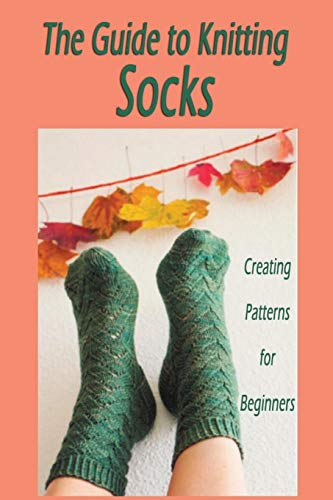 The Guide to Knitting Socks: Creating Patterns for Beginners: Halloween Gift Ideas