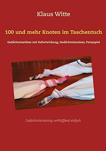 100 und mehr Knoten im Taschentuch: Gedächtnisstütze mit Sofortwirkung, Gedächtnistrainer, Partyspiel