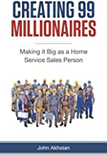 Creating 99 Millionaires: Making it Big as a Home Services Sales Person