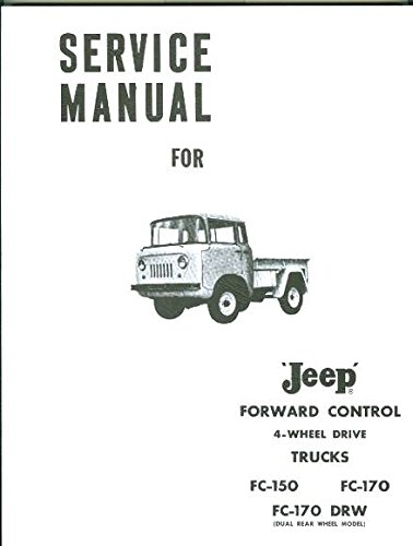 JEEP FORWARD CONTROL 1964 & BEFORE - 4WD FC-150, FC-170, FC-170 DRW (DUAL REAR WHEEL DRIVE FACTORY REPAIR SHP & SERVICE MANUAL - INCLUDES THE COMMANDO - A MUST FOR OWNERS, MECHANICS & RESTORERS