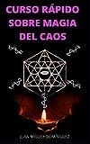 CURSO RÁPIDO SOBRE MAGIA DEL CAOS: El hobby oculto de los ricos y famosos. Ganar dinero y triunfar en los negocios. Magia del caos.