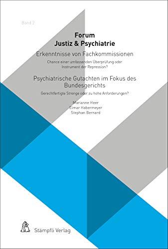 Erkenntnisse von Fachkommissionen - Chance einer umfassenden Überprüfung oder Instrument der Repression? Psychiatrische Gutachten im Fokus des Bundesgerichts ... (Forum Justiz & Psychiatrie 2)