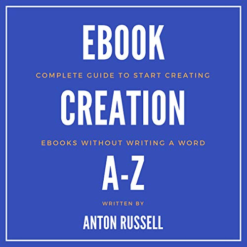 Ebook Creation A-Z: Complete Guide to Start Creating Ebooks Without Writing a Word audiobook cover art