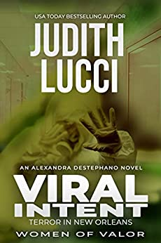 Viral Intent: Terror in New Orleans (Alexandra Destephano Book 3) by [Judith Lucci, Women of Valor, Margaret Daly]