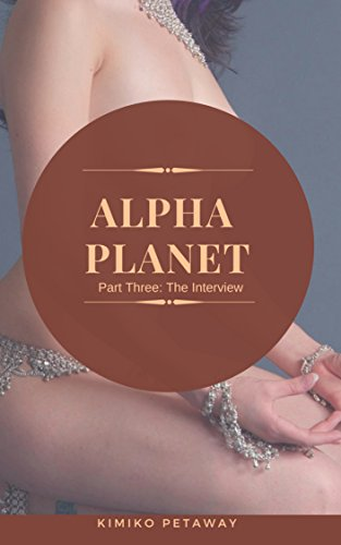 Alpha Planet III: The Interview: A Scifi Alpha Male Harem Adventure (English Edition)