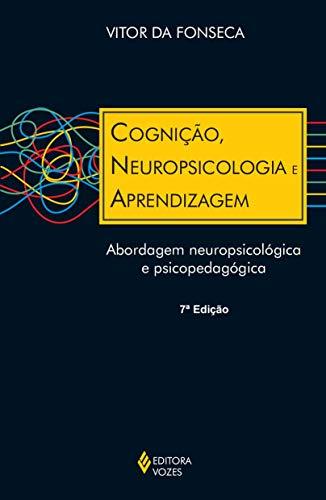 Cognição, neuropsicologia e aprendizagem: Abordagem neuropsicológica e psicopedagógica