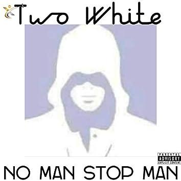 No Man Stop Man