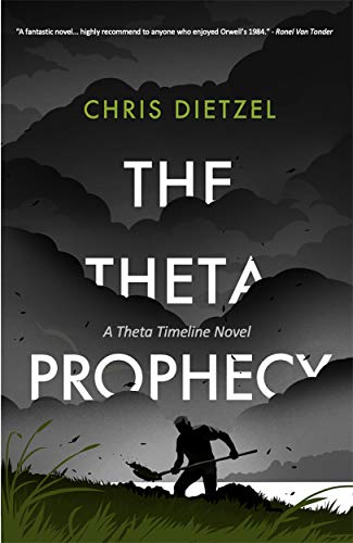 Featured The Theta Prophecy: A Time Travel Dystopian  by Chris Dietzel