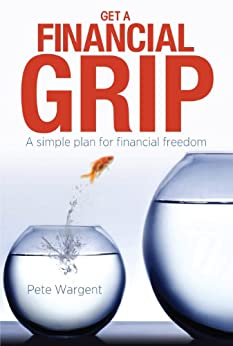 Get a Financial Grip - A Simple Plan for Financial Freedom by [Pete Wargent]