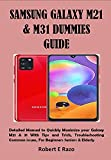 SAMSUNG GALAXY M21 & M31 DUMMIES GUIDE: Detailed Manual to Quickly Maximize your Galaxy M21 & 31 With Tips and Trick, Troubleshooting Common issues, For Beginners Seniors & Elderly