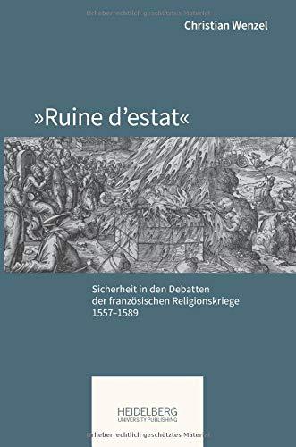 »Ruine d'estat«: Sicherheit in den Debatten der französischen Religionskriege, 1557–1589 (Pariser Historische Studien)