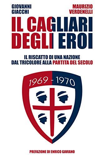 Il Cagliari degli Eroi: Il Riscatto di una Nazione dal Tricolore alla Partita del Secolo