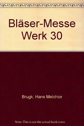 Bläser-Messe: Werk 30. gemischter Chor (SAB) mit Blechbläsern (2 Trompeten, Tenorhorn, Bariton, 2 Posaunen). Bläserstimmensatz.