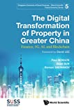 Digital Transformation Of Property In Greater China, The: Finance, 5g, Ai, And Blockchain (Singapore University Of Social Sciences - World Scientific Future Economy Series)